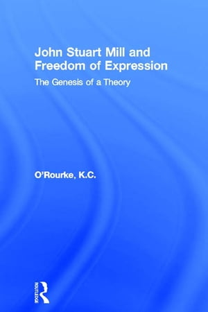 John Stuart Mill and Freedom of Expression The Genesis of a Theory