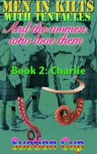 Book 2: Charlie by Suction Cup