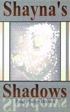 Shayna's Shadows by Paul Philip Brown