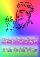 How To Cook A Use For Cold Mutton by Cook & Book