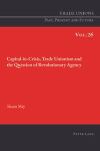 Capital-in-Crisis, Trade Unionism and the Question of Revolutionary Agency