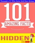 Hidden - 101 Amazing Facts You Didn't Know: Fun Facts and Trivia Tidbits Quiz Game Books by G Whiz