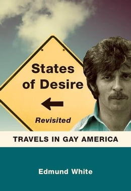Book States of Desire Revisited: Travels in Gay America by White, Edmund