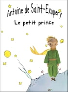 Le petit prince: French version by Antoine De Saint-Exupéry