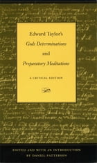 "Edward Taylor's ""Gods Determinations"" and ""Preparatory Meditations"": A Critical Edition"