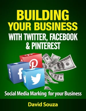 Building Your Business with Twitter, Facebook, and Pinterest by David Souza