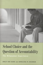 School Choice and the Question of Accountability: The Milwaukee Experience by Anneliese M. Dickman