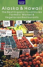 Alaska & Hawaii: The Best Organic Food Stores, Farmers' Markets & Vegetarian Restaurants by James   Bernard  Frost