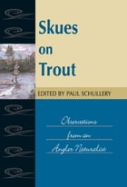 Skues on Trout: Observations from an Angler Naturalist by Paul Schullery