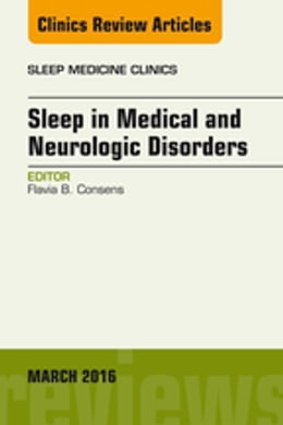 Book Sleep in Medical and Neurologic Disorders, An Issue of Sleep Medicine Clinics, by Flavia B. Consens