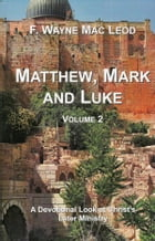 Matthew, Mark and Luke (Volume 2): A Devotional Look at the Later Ministry of the Lord Jesus by F. Wayne Mac Leod