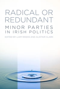 Radical or Redundant?: Minor Parties in Irish Politics