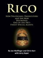 RICO- How Politicians, Prosecutors, and the Mob Destroyed One of the FBI's finest Special Agents by Joe Wolfinger
