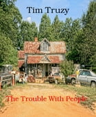 The Trouble With People by Tim Truzy