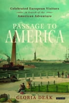 Passage to America: Celebrated European Visitors in Search of the American Adventure by Gloria Deák