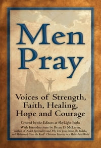 Men Pray: Voices of Strength, Faith, Healing, Hope and Courage