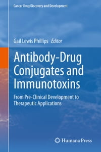 Antibody-Drug Conjugates and Immunotoxins: From Pre-Clinical Development to Therapeutic Applications