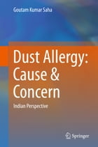 Dust Allergy: Cause & Concern: Indian Perspective by Goutam Kumar Saha