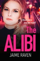 The Alibi: The most gripping thriller you'll read this year by Jaime Raven