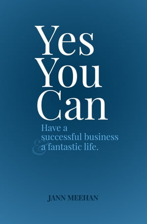 Yes You Can Have a Successful Business and a Fantastic Life by Jann Meehan