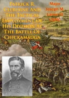 Patrick R. Cleburne And The Tactical Employment Of His Division At The Battle Of Chickamauga by Major Joseph M. Lance III USMC