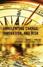 Unrelenting Change, Innovation, and Risk: Forging the Next Generation of Community Colleges by Daniel J. Phelan