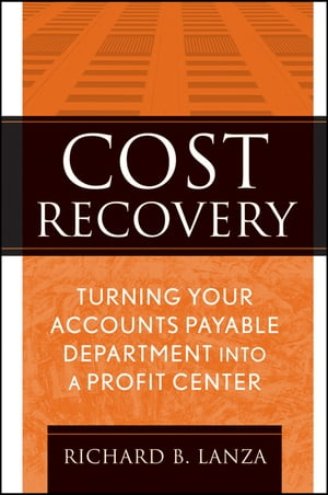 Cost Recovery Turning Your Accounts Payable Department into a Profit Center