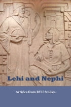 Lehi and Nephi: Articles from BYU Studies by BYU Studies