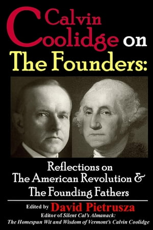 Calvin Coolidge on the Founders Reflections on the American Revolution & The Founding Fathers