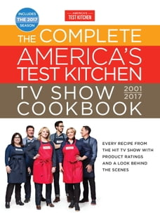 The Complete America's Test Kitchen TV Show Cookbook 2001-2017: Every Recipe from the Hit TV Show…