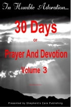 In Humble Adoration: 30 Days Of Prayer And Devotion, Volume 3