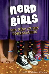 Nerd Girls: The Rise of the Dorkasaurus: The Rise of the Dorkasaurus