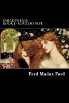 Some Do Not: Parade's End: Book 1 by Ford Madox Ford