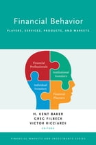 Financial Behavior: Players, Services, Products, and Markets by H. Kent Baker