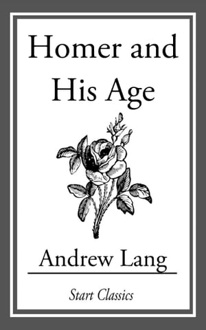 Homer and His Age de Andrew Lang
