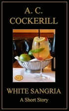 White Sangria (A Short Story) by A. C. Cockerill