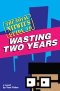The Total Nitwit's Guide to Wasting Two Years 22ae5255-a328-4bc9-b6d9-e18dba49b050