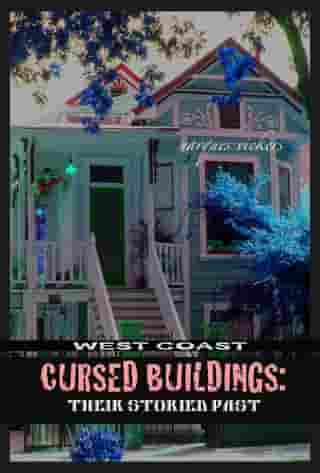 West Coast Cursed Buildings: Their Storied Past by Marques Vickers