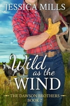 Wild as the Wind: A Country Dirt Road Romance by Jessica Mills