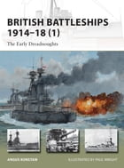British Battleships 1914Â?18 (1): The Early Dreadnoughts