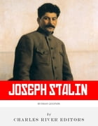 Russian Legends: The Life and Legacy of Joseph Stalin by Charles River Editors