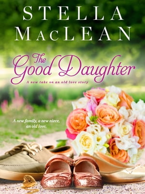 The Good Daughter: A New Take on an Old Love Story by Stella MacLean