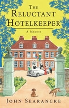 The Reluctant Hotelkeeper: A Memoir by John Searancke