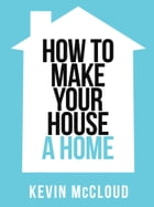 Kevin McCloud's How to Make Your House a Home (Collins Shorts, Book 3) by Kevin McCloud