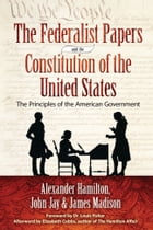 The Federalist Papers and the Constitution of the United States: The Principles of the American…