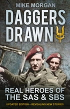Daggers Drawn: The Real Heroes of the SAS & SBS by Mike Morgan