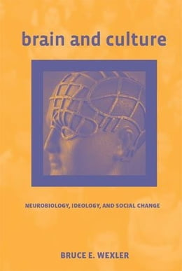 Book Brain and Culture: Neurobiology, Ideology, and Social Change: Neurobiology, Ideology, and Social… by Bruce E. Wexler