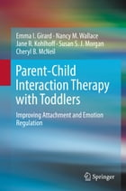 Parent-Child Interaction Therapy with Toddlers: Improving Attachment and Emotion Regulation by Emma I. Girard