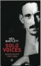 Solo Voices: Monologues 1987-2004 by Neil Bartlett