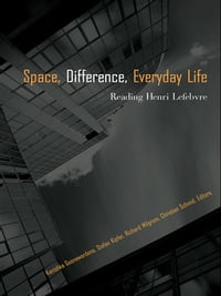 SPACE, DIFFERENCE, EVERYDAY LIFE:: Reading Henri Lefebvre